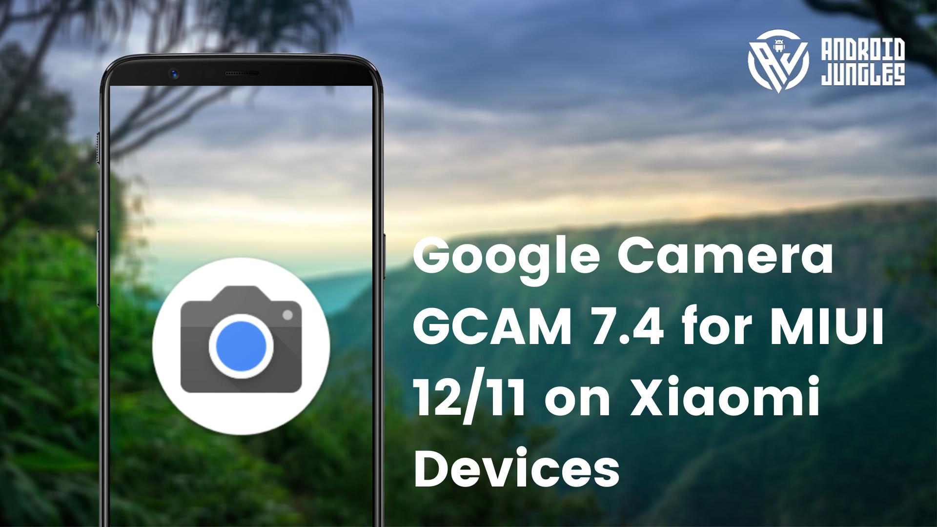 Google Camera GCAM 7.4 para MIUI 12/11 en Dispositivos Xiaomi [APK Download]