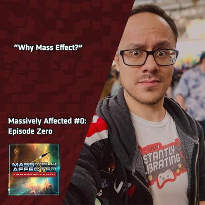"""Afectados masivamente # 0: Episodio cero """"¿Por qué Mass Effect?"""""""